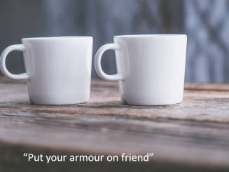 put on your armour friend