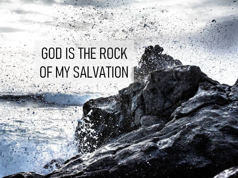 GOD IS THE ROCK OF MY SALVATION
